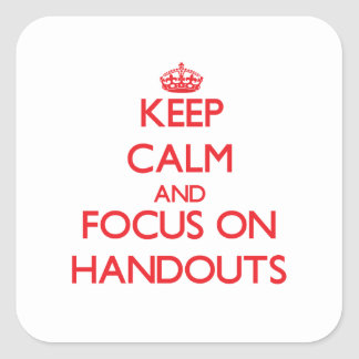Keep Calm and focus on Handouts Square Stickers
