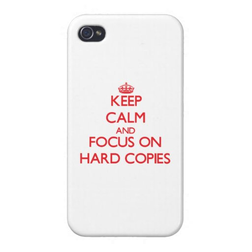 Keep Calm and focus on Hard Copies iPhone 4 Covers