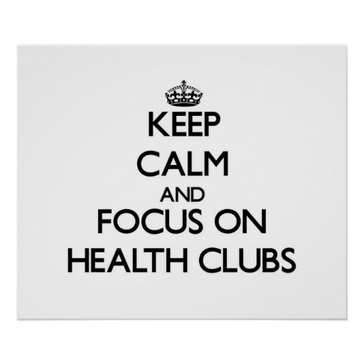 Keep Calm and focus on Health Clubs Poster