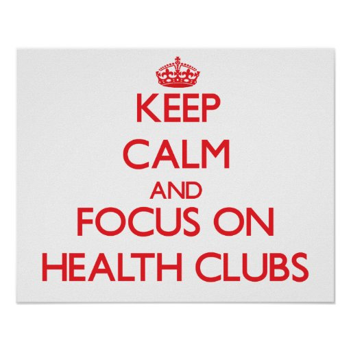 Keep Calm and focus on Health Clubs Posters