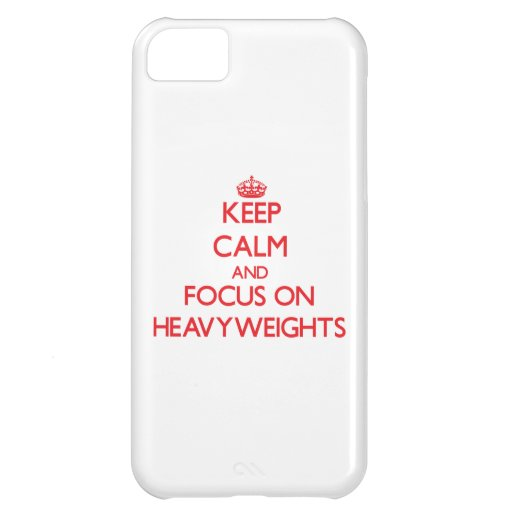 Keep Calm and focus on Heavyweights iPhone 5C Cases