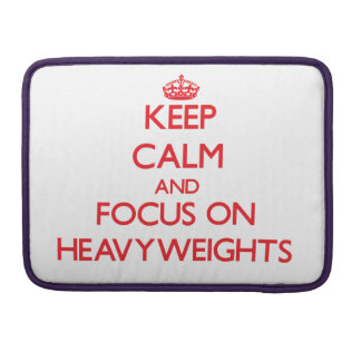 Keep Calm and focus on Heavyweights Sleeves For MacBook Pro