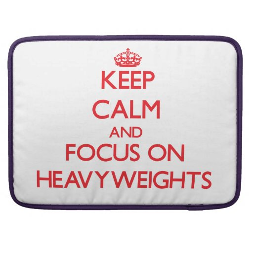 Keep Calm and focus on Heavyweights Sleeves For MacBooks