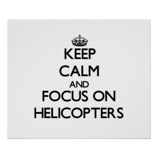 Keep Calm and focus on Helicopters Poster