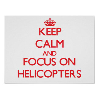 Keep Calm and focus on Helicopters Print