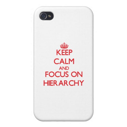 Keep Calm and focus on Hierarchy Case For iPhone 4