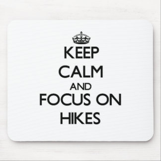 Keep Calm and focus on Hikes Mouse Pads
