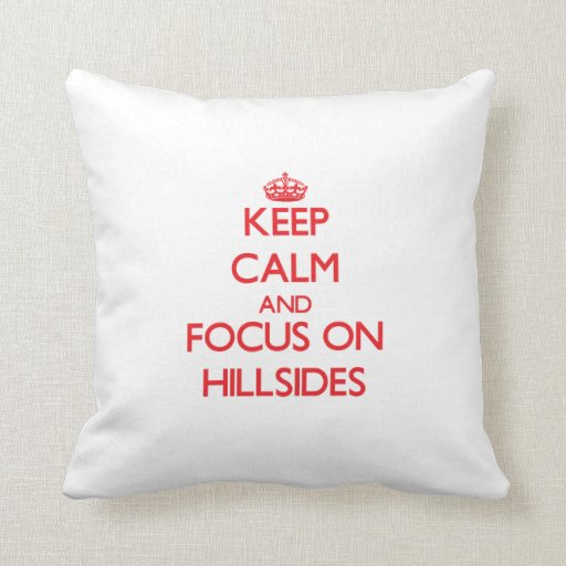 Keep Calm and focus on Hillsides Throw Pillow