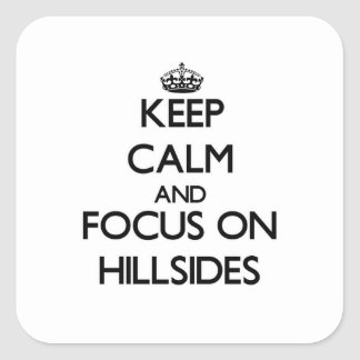 Keep Calm and focus on Hillsides Square Sticker