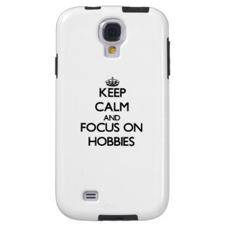 Keep Calm and focus on Hobbies Galaxy S4 Case