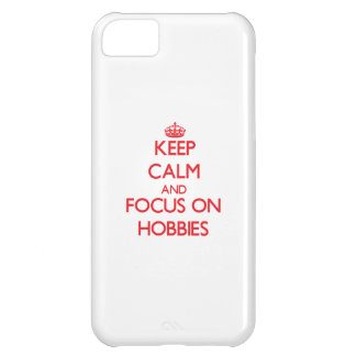 Keep Calm and focus on Hobbies iPhone 5C Covers