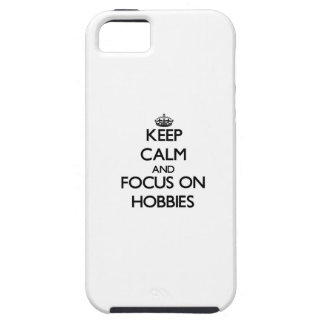 Keep Calm and focus on Hobbies iPhone 5 Cover