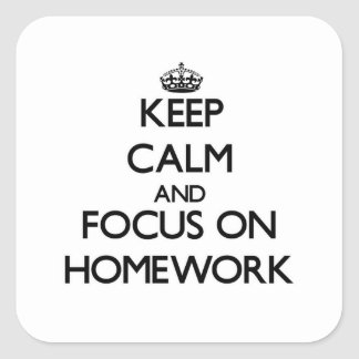 Keep Calm and focus on Homework Square Sticker