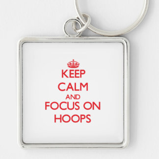 Keep Calm and focus on Hoops Key Chains