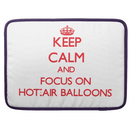 Keep Calm and focus on Hot-Air Balloons MacBook Pro Sleeves