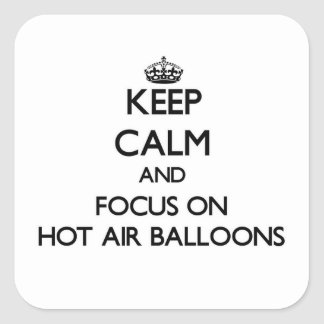 Keep Calm and focus on Hot Air Balloons Square Sticker
