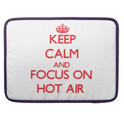Keep Calm and focus on Hot Air Sleeve For MacBook Pro