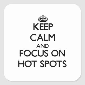 Keep Calm and focus on Hot Spots Stickers