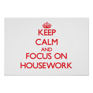 Keep Calm and focus on Housework Print