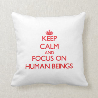 Keep Calm and focus on Human Beings Throw Pillow