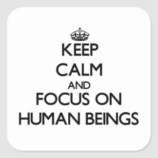 Keep Calm and focus on Human Beings Square Sticker
