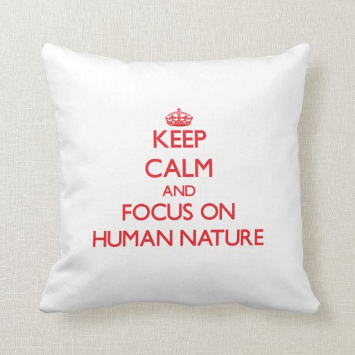 Keep Calm and focus on Human Nature Pillows