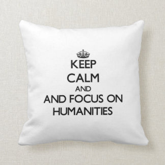 Keep calm and focus on Humanities Pillows