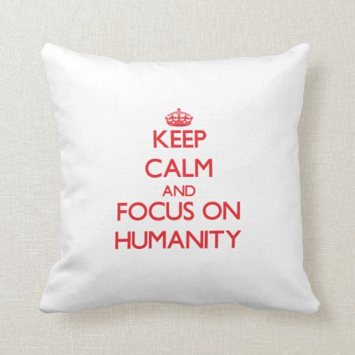 Keep Calm and focus on Humanity Throw Pillow