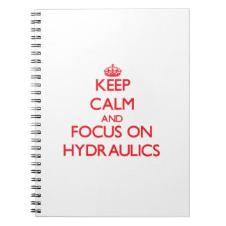 Keep Calm and focus on Hydraulics Spiral Notebook