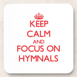 Keep Calm and focus on Hymnals Drink Coaster