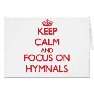 Keep Calm and focus on Hymnals Greeting Card