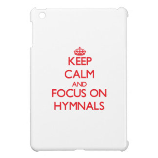 Keep Calm and focus on Hymnals iPad Mini Cover