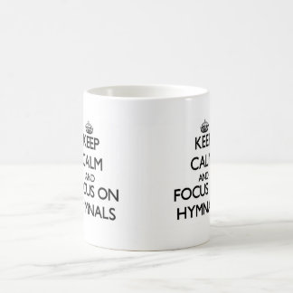 Keep Calm and focus on Hymnals Coffee Mug