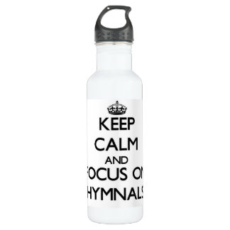 Keep Calm and focus on Hymnals 24oz Water Bottle