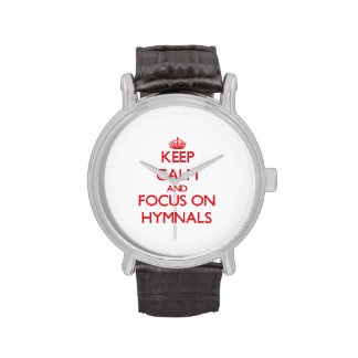 Keep Calm and focus on Hymnals Wrist Watch