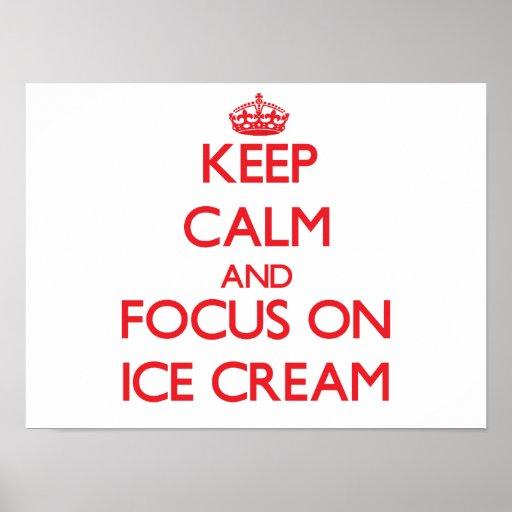 Keep Calm and focus on Ice Cream Print