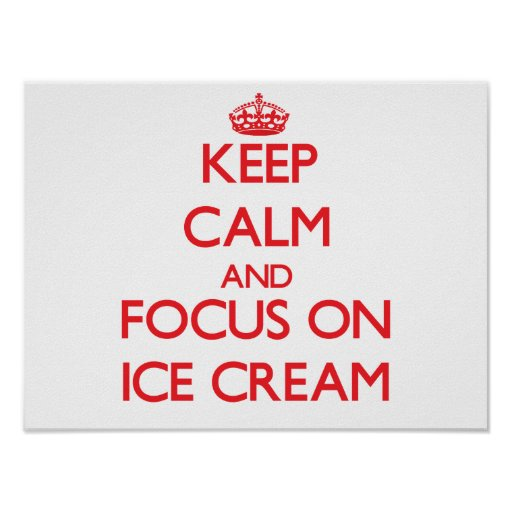 Keep Calm and focus on Ice Cream Poster