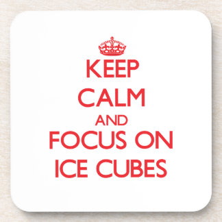 Keep Calm and focus on Ice Cubes Beverage Coaster