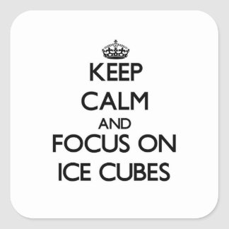Keep Calm and focus on Ice Cubes Square Stickers
