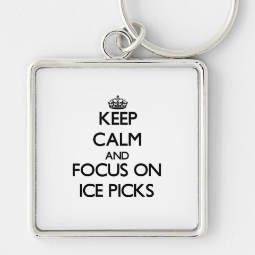 Keep Calm and focus on Ice Picks Key Chain