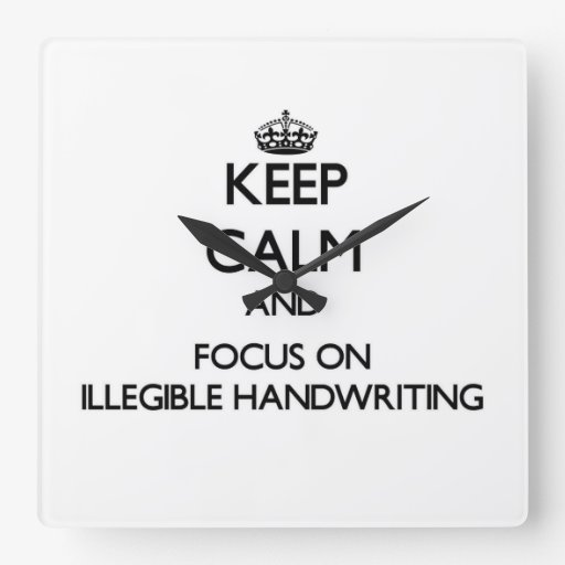 Keep Calm and focus on Illegible Handwriting Square Wall Clock