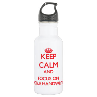 Keep Calm and focus on Illegible Handwriting 18oz Water Bottle