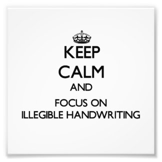 Keep Calm and focus on Illegible Handwriting Photo