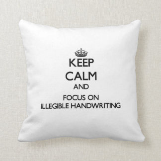 Keep Calm and focus on Illegible Handwriting Pillow