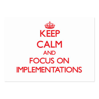 Keep Calm and focus on Implementations Business Card Templates