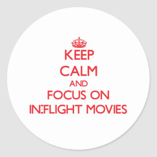 Keep Calm and focus on In-Flight Movies Round Sticker