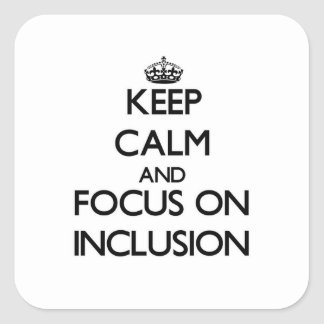 Keep Calm and focus on Inclusion Square Sticker