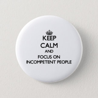 Keep Calm and focus on Incompetent People 2 Inch Round Button