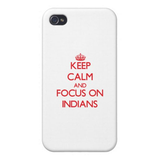 Keep Calm and focus on Indians iPhone 4 Cases