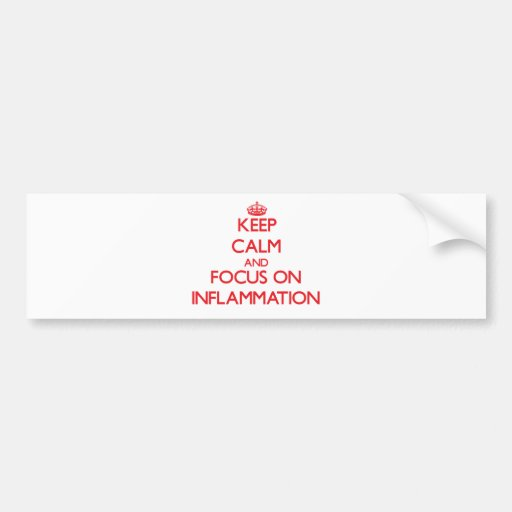 Keep Calm and focus on Inflammation Bumper Stickers